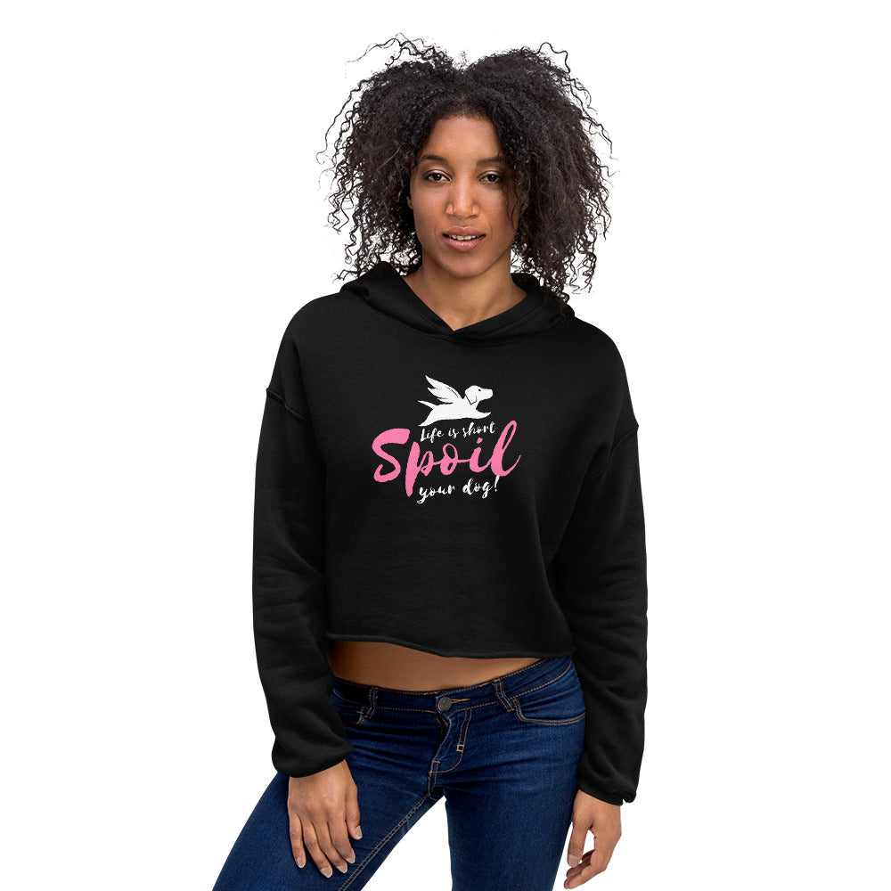 Crop Hoodie | Life is Short Spoil Your Dog