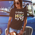 Women's T Shirt | I'd Rather Go Home and Hug My Dog Tee