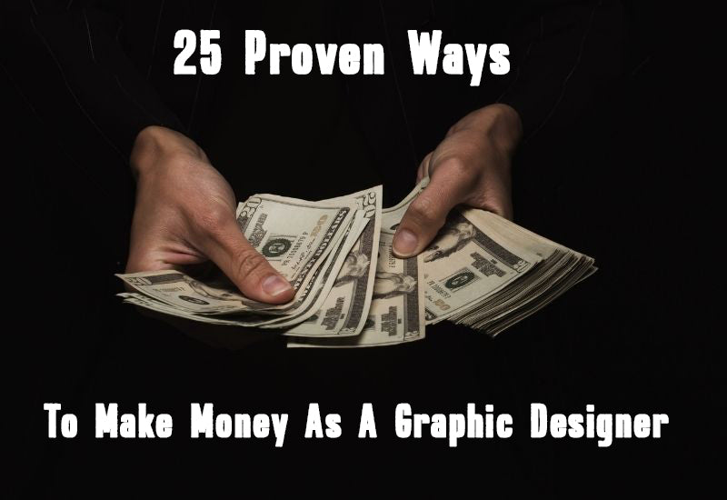 25 Proven Ways To Make Money As A Graphic Designer
