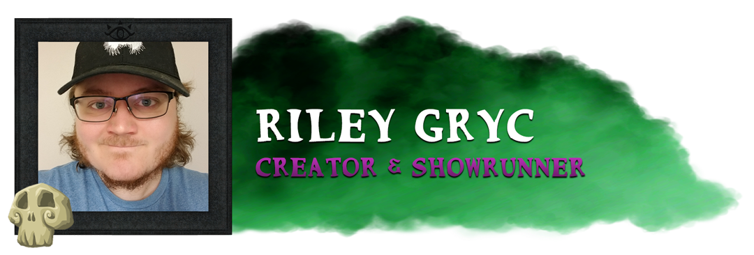 Riley Gryc - Creator and Co-Showrunner