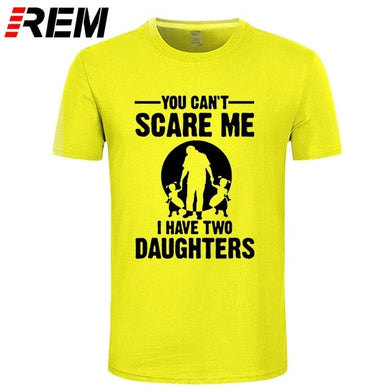 You Can't Scare Me I Have Two Daughter T Shirt