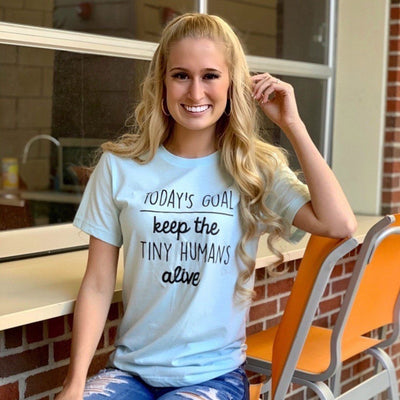Todays Goal Keep The Tiny Humans Alive® Shirt