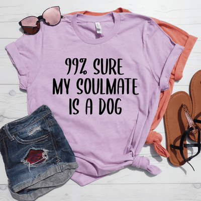 99% Sure My Soulmate Is A Dog Shirt