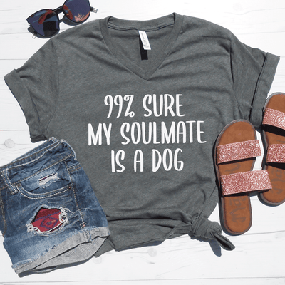 99% Sure My Soulmate Is A Dog V-Neck Tee
