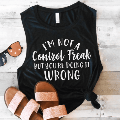 I'm Not A Control Freak Muscle Tank