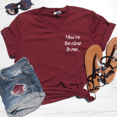 You're Too Close To Me V-Neck Tee