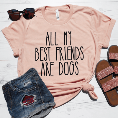 All My Best Friends Are Dogs Shirt