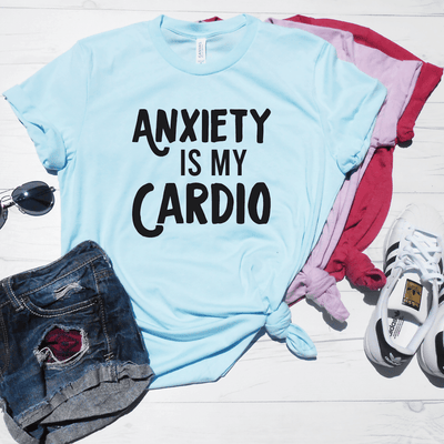 Anxiety Is My Cardio Shirt