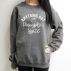 Anything But Pumpkin Spice Sweatshirt