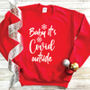 Baby It's Covid Outside Sweatshirt