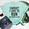 Cardio I Love To Run My Mouth A Lot Shirt