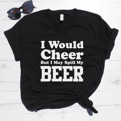 I Would Cheer But I May Spill My Beer V-Neck Tee
