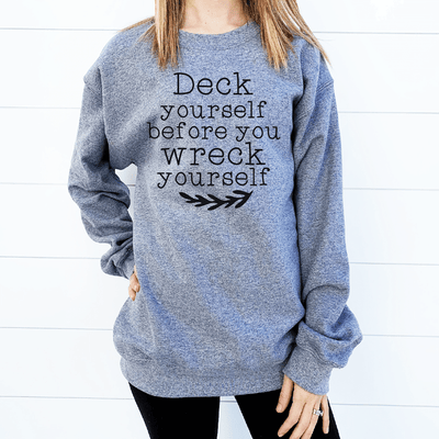Deck Yourself Before You Wreck Yourself Sweatshirt