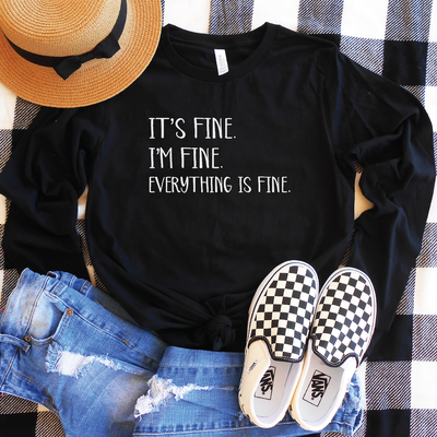 It's Fine I'm Fine Everything is Fine Long Sleeve