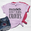 Excuses Don't Burn Calories Shirt