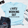 I Hate Working Out Shirt
