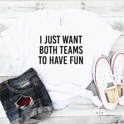 I Just Want Both Teams To have Fun Shirt