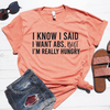 I Know I Said I Want Abs Shirt