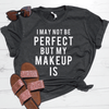 I May Not Be Perfect But My Makeup Is Shirt
