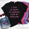 I Stay In Shape By Running From My Problems Shirt