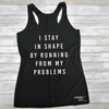 I Stay In Shape By Running From My Problems Eco Tank