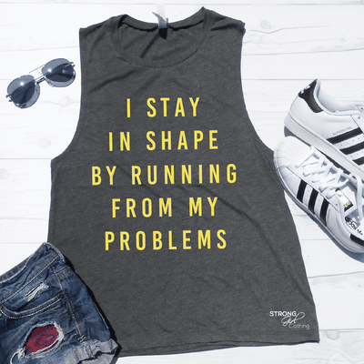 I Stay In Shape By Running From My Problems Muscle Tank