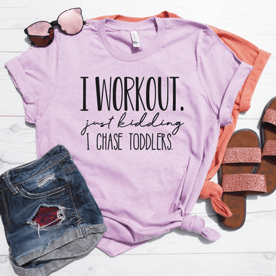 I Workout Just Kidding I Chase Toddlers Shirt