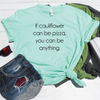 If Cauliflower Can Be Pizza Shirt