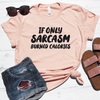 If Only Sarcasm Burned Calories Shirt