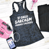 If Only Sarcasm Burned Calories Burnout Tank