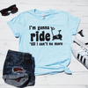 I'm Gonna Ride 'Till I Can't No More Shirt