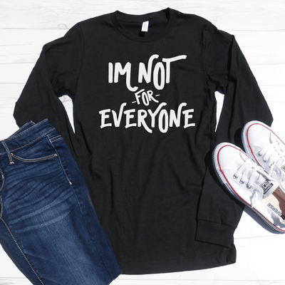 I'm Not For Everyone Long Sleeve Shirt