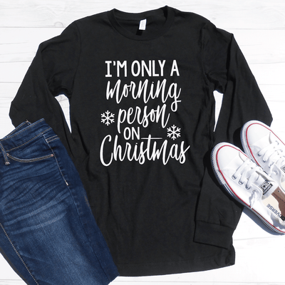 I'm Only a Morning Person on Christmas Long Sleeve Shirt