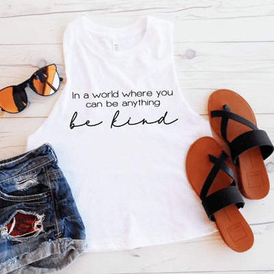 In A World Where You Can Be Anything Be Kind Crop Top