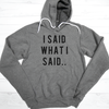 I Said What I Said.. Fleeced Lined Hoodie