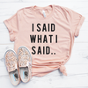 I Said What I Said.. Shirt