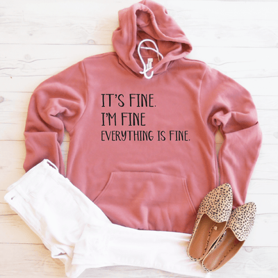 It's Fine I'm Fine Everything Is Fine Fleece Lined Hoodie