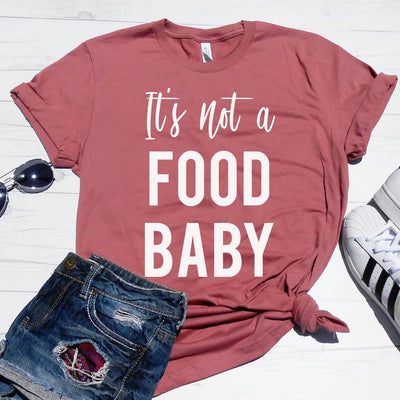 It's Not A Food Baby Shirt