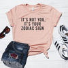 It's Not You, It's Your Zodiac Sign Shirt