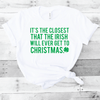 It's The Closest That The Irish Will Ever Get To Christmas Shirt