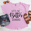Let's Be Better Humans Flowy Shirt