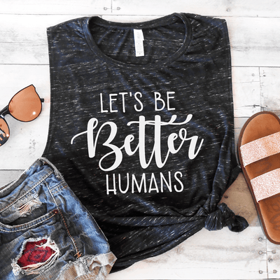 Let's Be Better Humans Muscle Tank