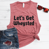 Let's Get Wheysted Muscle Tank
