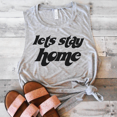 Lets Stay Home Muscle Tank