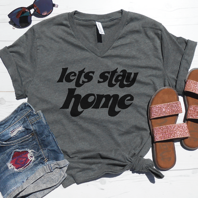 Lets Stay Home V-Neck Tee
