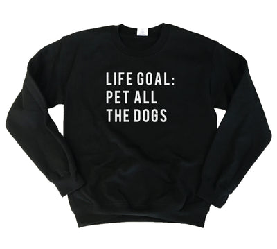 Life Goal: Pet All the Dogs Sweatshirt