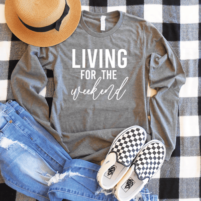 Living For The Weekend Long Sleeve Shirt