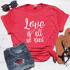 Love Is All We Need Shirt