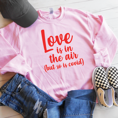 Love Is In The Air (But So Is Covid) Sweatshirt