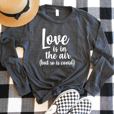 Love Is In The Air (But So Is Covid) Long Sleeve